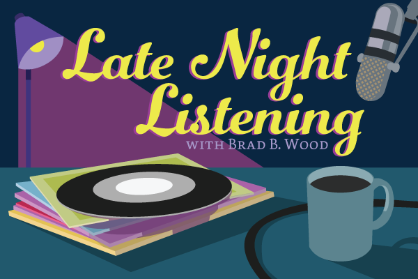 Late Night Listening with Brad B. Wood